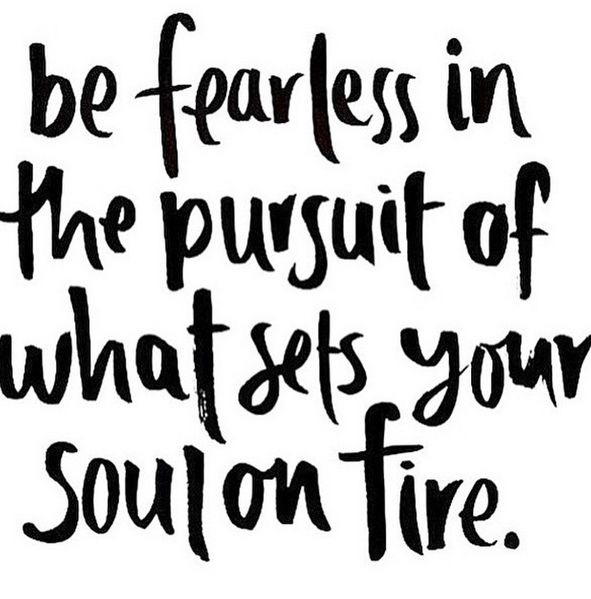 Fear less pursuit of passion